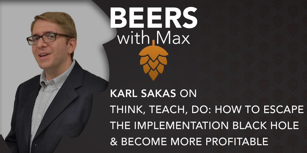 Think, Teach, Do: How to Escape the Implementation Black Hole & Become More Profitable w/Karl Sakas - Featured Image