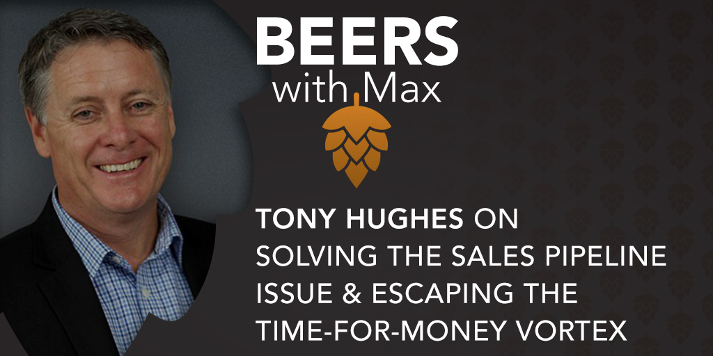 Solving the Sales Pipeline Issue & Escaping the Time-for-Money Vortex w/Tony Hughes - Featured Image