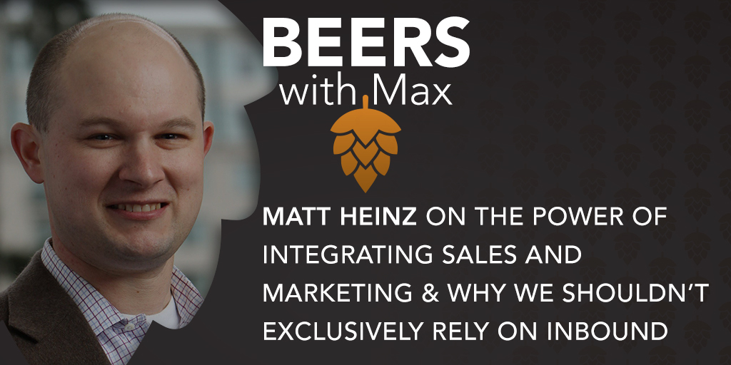 The Power of Integrating Sales and Marketing & Why We Shouldn't Exclusively Rely on Inbound w/Matt Heinz - Featured Image