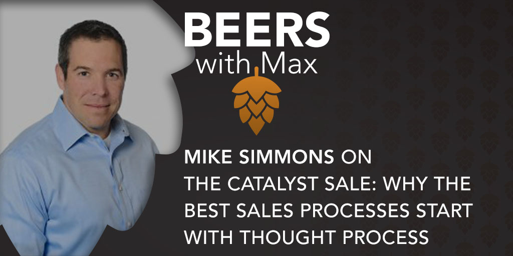 The Catalyst Sale: Why The Best Sales Processes Start With Thought Process w/Mike Simmons - Featured Image