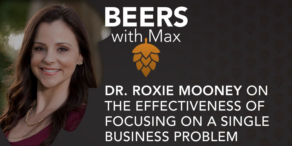 The Effectiveness of Focusing on a Single Business Problem w/Dr. Roxie Mooney - Featured Image