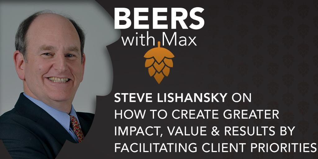 How to Create Greater Impact, Value & Results By Facilitating Client Priorities w/Steve Lishansky - Featured Image